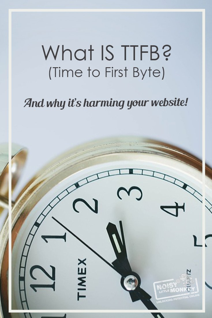 What is time to first byte and why it's harming your website | Noisy Little Monkey