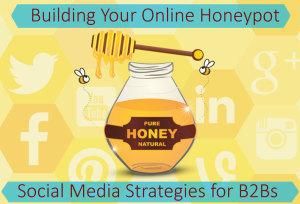 Building Your Online Honeypot - Social Media for B2Bs