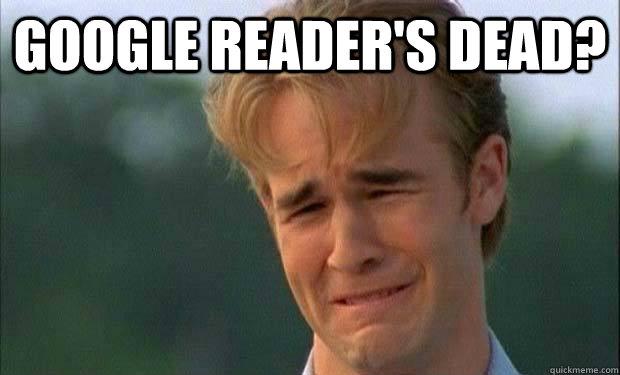 Google reader's dead
