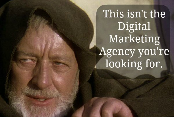 this isn't the digital marketing agency you're looking for