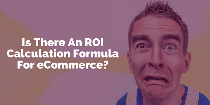 Is There An ROI Calculation Formula for eCommerce?
