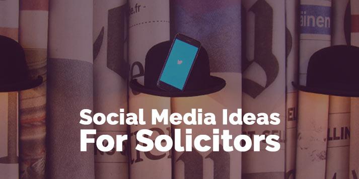 Social Media Ideas For Solicitors