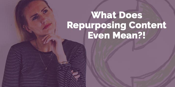 what does repurposing content even mean