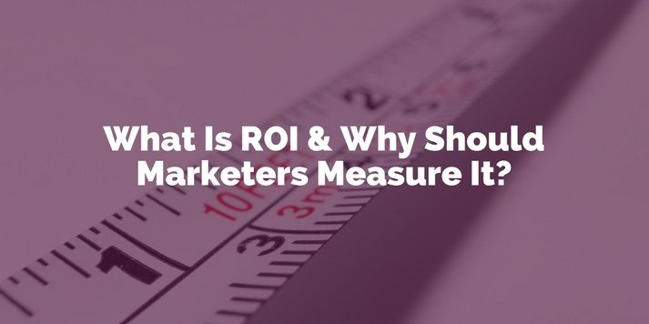 What Is ROI & Why Should Marketers Measure It?