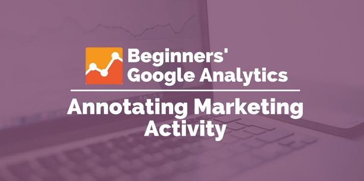 annotating marketing activity in google analytics