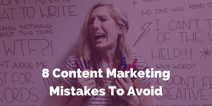 8 content marketing mistakes to avoid