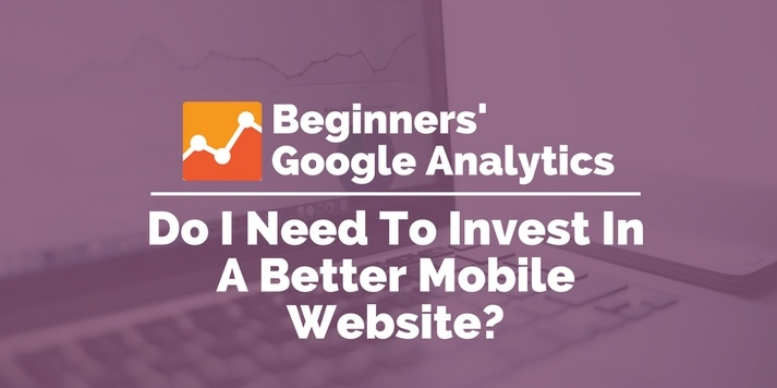 do I need to invest in a better mobile website