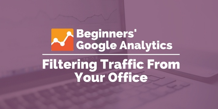 filtering traffic from your office google analytics
