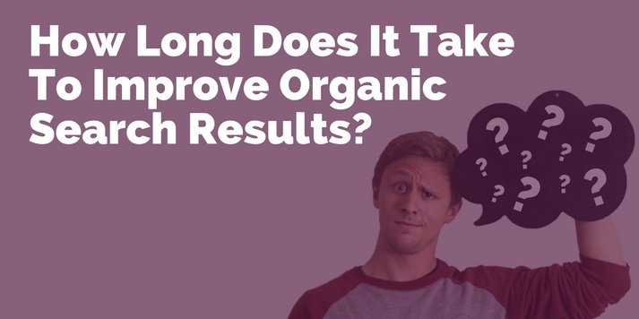 how long does it take to improve organic search results?