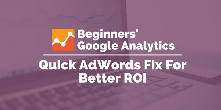 quick adwords fix for better roi