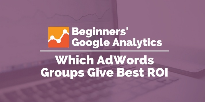 which adwords groups give best roi