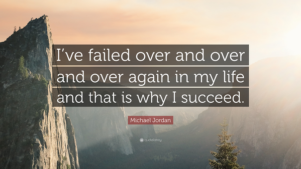 'I've failed over and over again in my life and that is why I succeed'