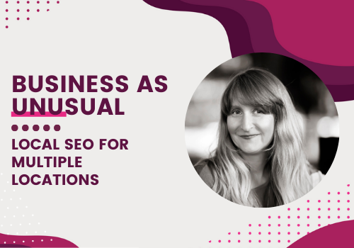 """Photo of Claire Carlile with the words """"Business as Unusual - Local SEO for Multiple Locations'"""