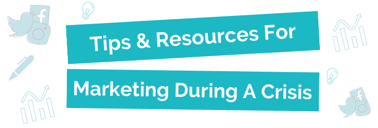 Tips & Resources For Marketing During A Crisis