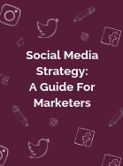 Social Media Strategy: A Guide For Marketers