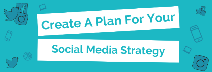 Create A Plan For Your Social Media Strategy