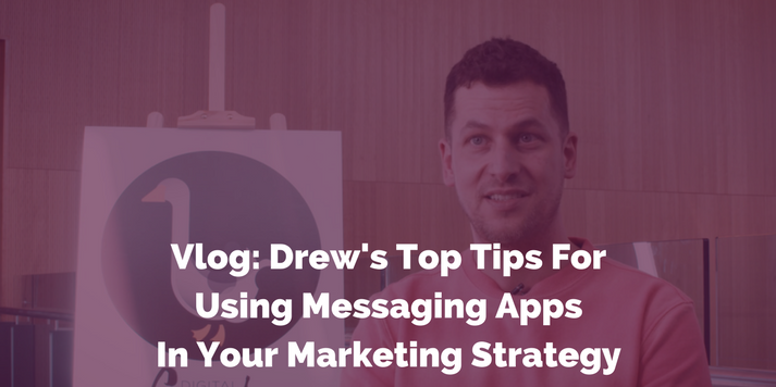 Vlog: Drew's Top Tips For Using Messaging Apps In Your Marketing Strategy