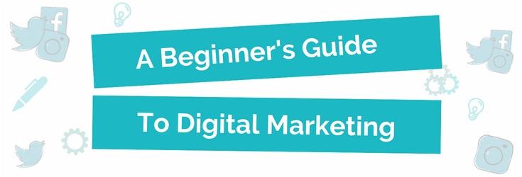 A Beginner's Guide To Digital Marketing