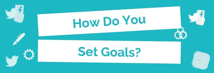 How do you set goals?