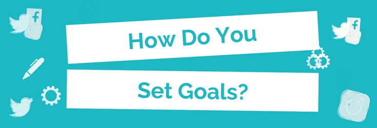How do you set goals?
