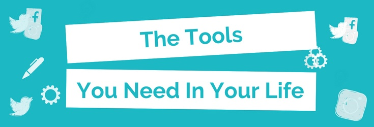 The Tools You Need In Your Life