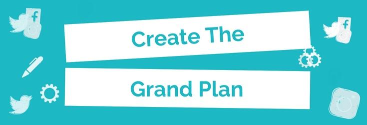 Create the grand plan