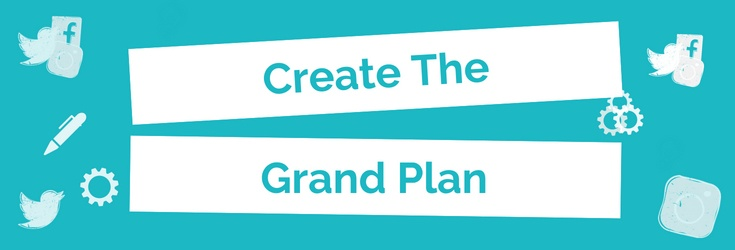 Create the grand plan
