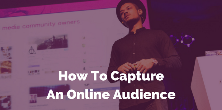 How To Capture An Online Audience