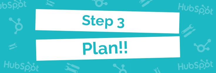 Step 3: Plan!!