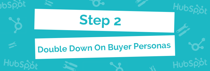 Step 2: Double Down On Buyer Personas