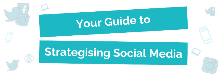 Your Guide to Strategising Social Media