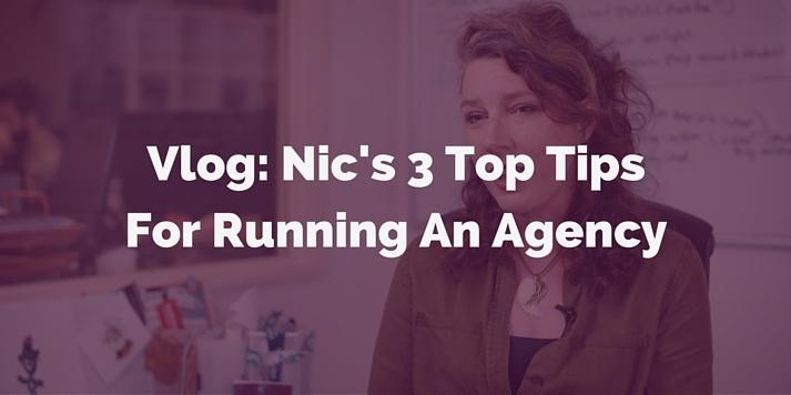 Vlog - Nics 3 Top Tips For Running An Agency