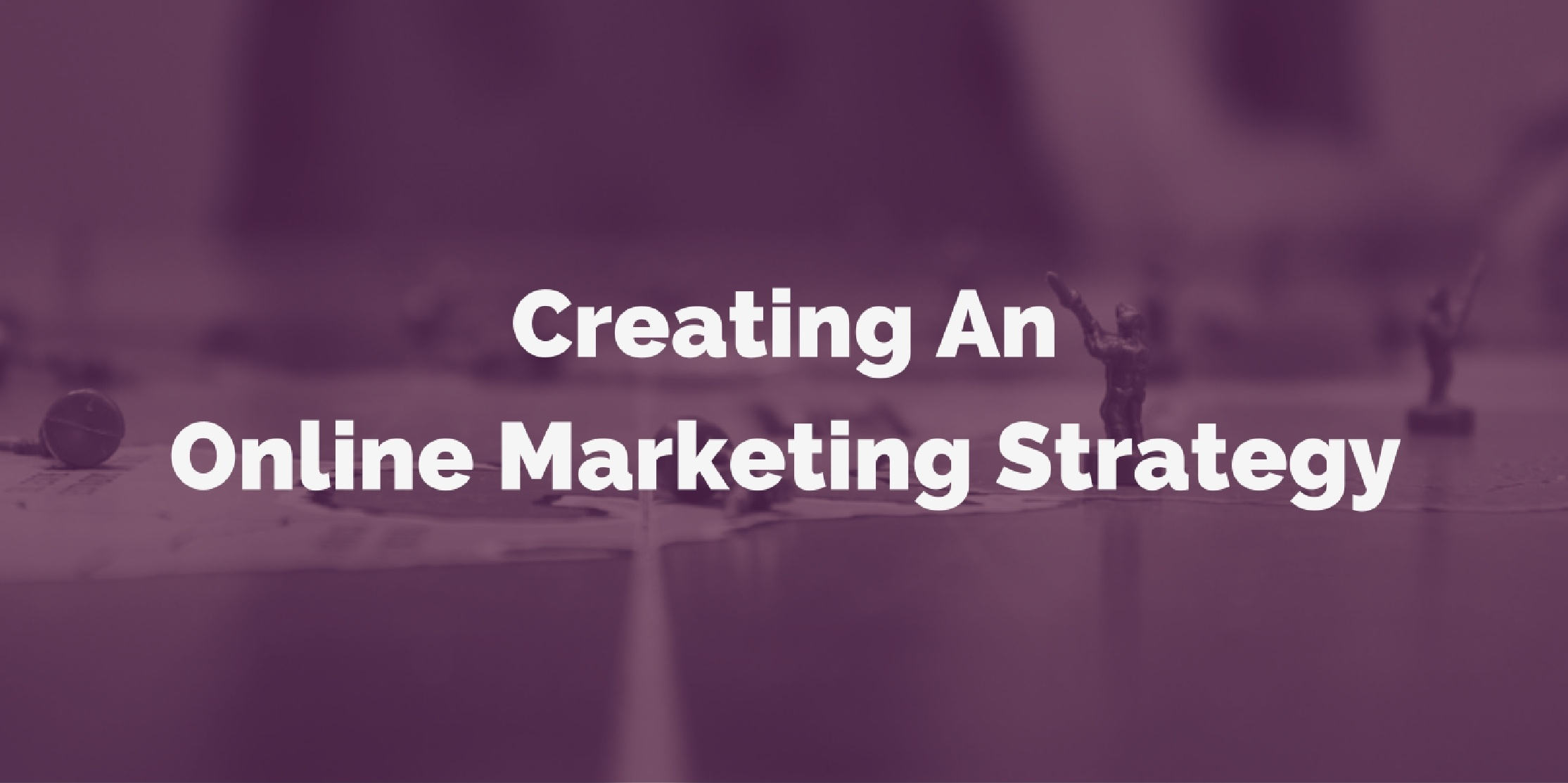 Creating An Online Marketing Strategy