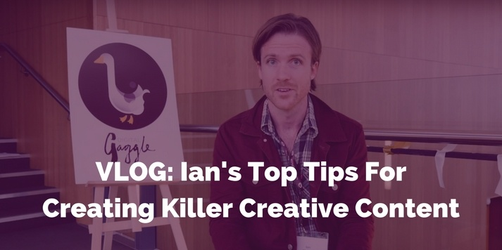 VLOG: Ian's Top Tips For Creating Killer Creative Content