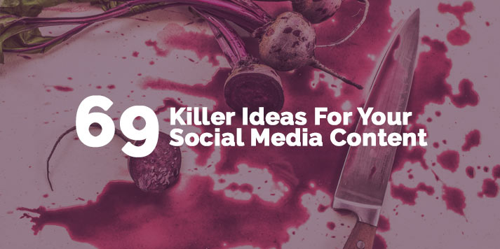 69 Killer Ideas For Your Social Media Content