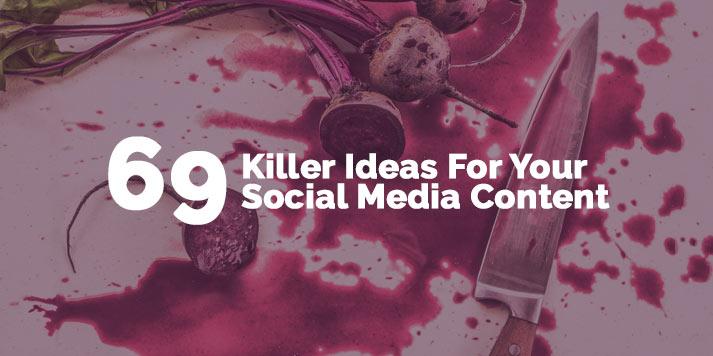 69 Killer Ideas For Your Social Media Content