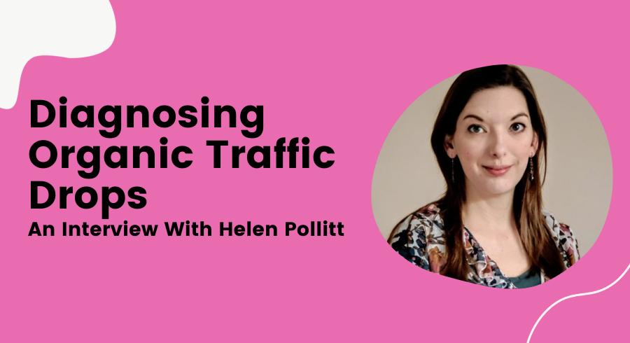 Diagnosing Organic Traffic Drops - An Interview With Helen Pollitt
