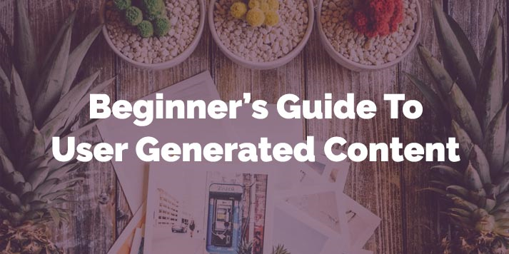 A Beginner's Guide to User Generated Content