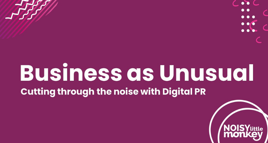 Business as Unusual Webinar - Cutting Through The Noise With Digital PR