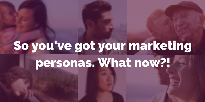 So you've got your buyer personas. What now?!