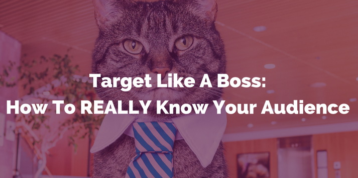 Target Like A Boss: How To REALLY Know Your Audience Featured Image