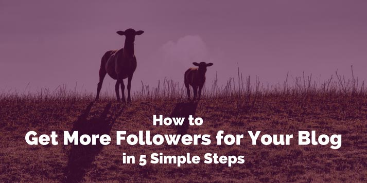 How To Get More Followers For Your Blog In 5 Simple Steps