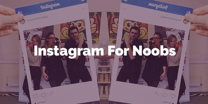Instagram for Noobs