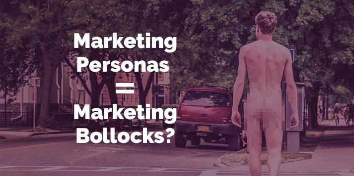 Marketing Personas = Marketing Bollocks?