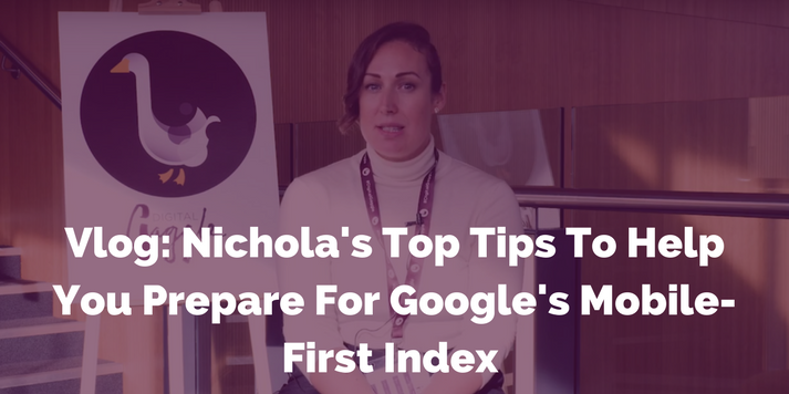 Vlog: Nichola's Top Tips To Help You Prepare For Google's Mobile-First Index