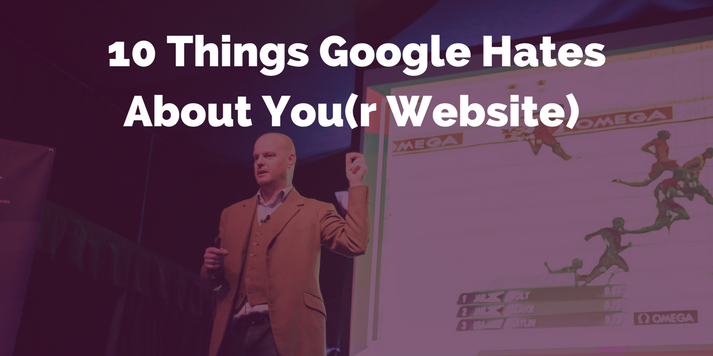 10 Things Google Hates About You(r Website)
