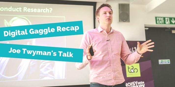 Digital Gaggle Recap - Joe Twyman's Talk