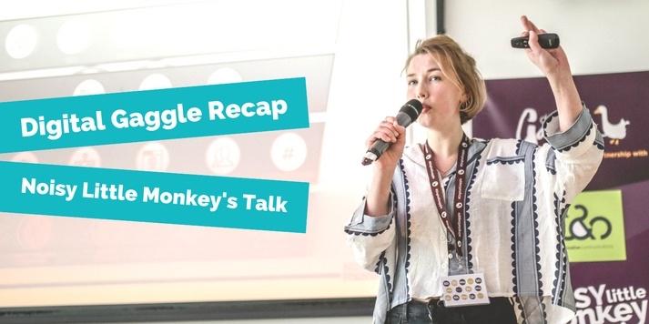 Digital Gaggle Recap - Noisy Little Monkey's Talk
