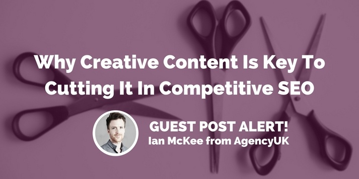 Why Creative Content Is Key To Cutting It In Competitive SEO