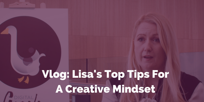 Vlog: Lisa Myers' Top Tips For A Creative Mindset